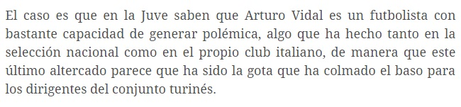 Excerpt from fichajes.net stating that Juventus have had enough of Vidal's off the field antics.
